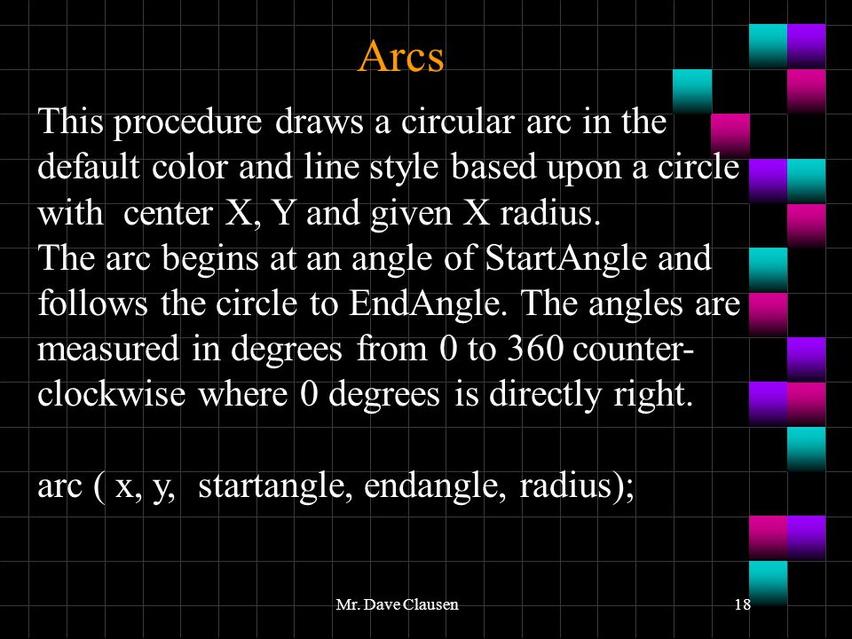 Arcs This procedure draws a circular arc in the default color and line style based upon a circle with center X, Y and given X radius.