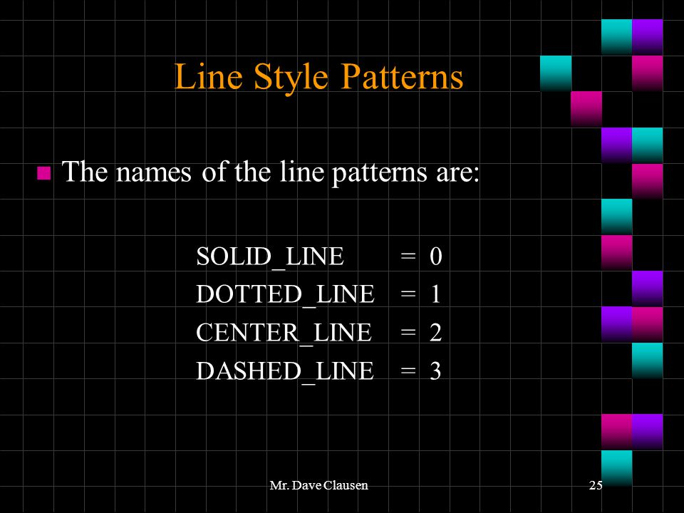 Line Style Patterns The names of the line patterns are: SOLID_LINE = 0