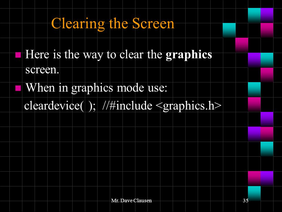 Clearing the Screen Here is the way to clear the graphics screen.