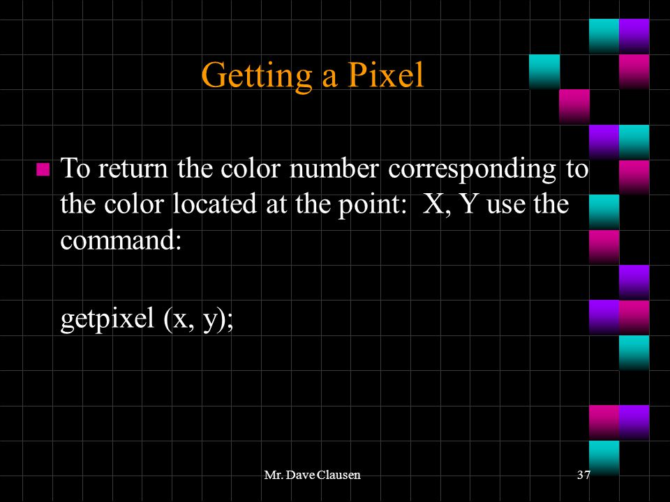 Getting a Pixel To return the color number corresponding to the color located at the point: X, Y use the command: