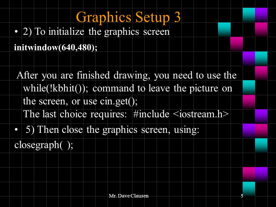Graphics Setup 3 2) To initialize the graphics screen