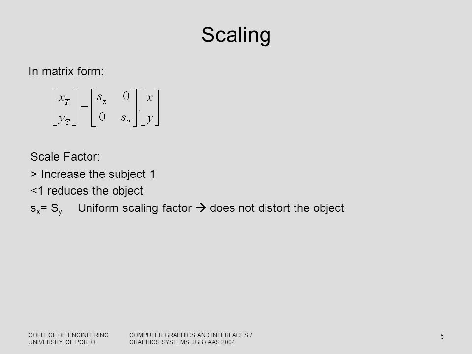 Scaling In matrix form: Scale Factor: > Increase the subject 1