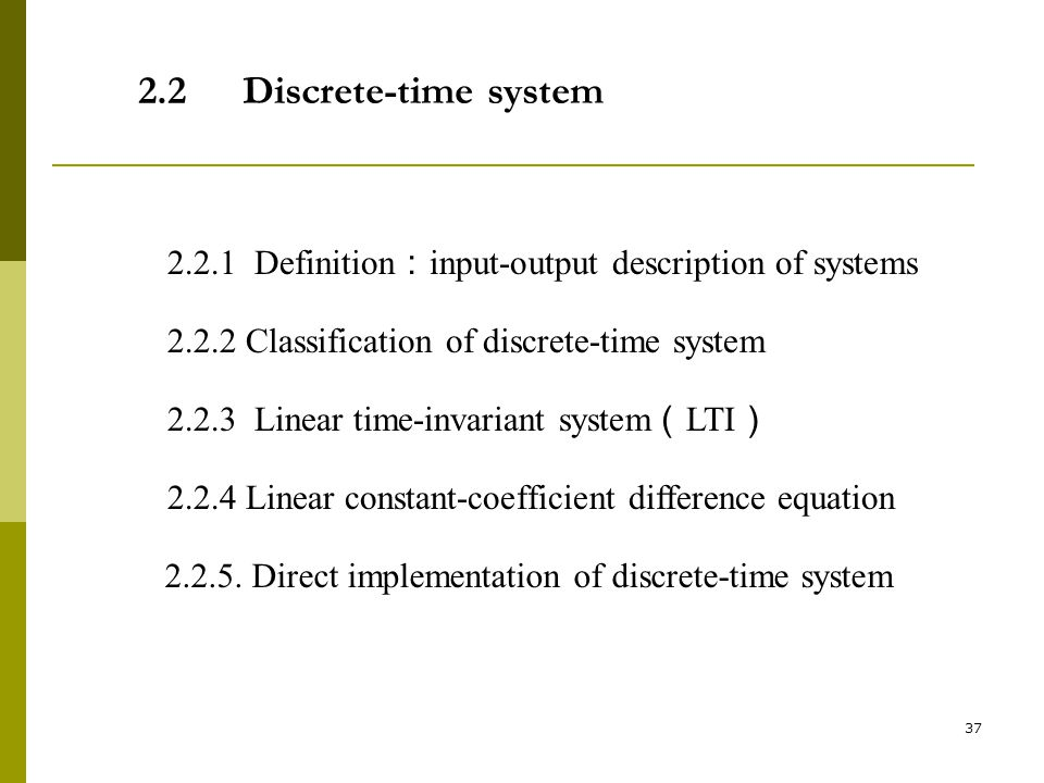 2.2 Discrete-time system 2.2.1 Definition:input-output description of systems. 2.2.2 Classification of discrete-time system.