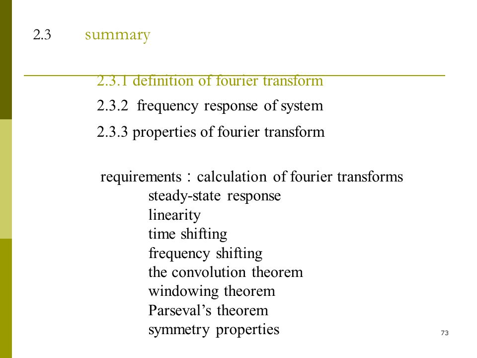 2.3 summary 2.3.1 definition of fourier transform. 2.3.2 frequency response of system. 2.3.3 properties of fourier transform.