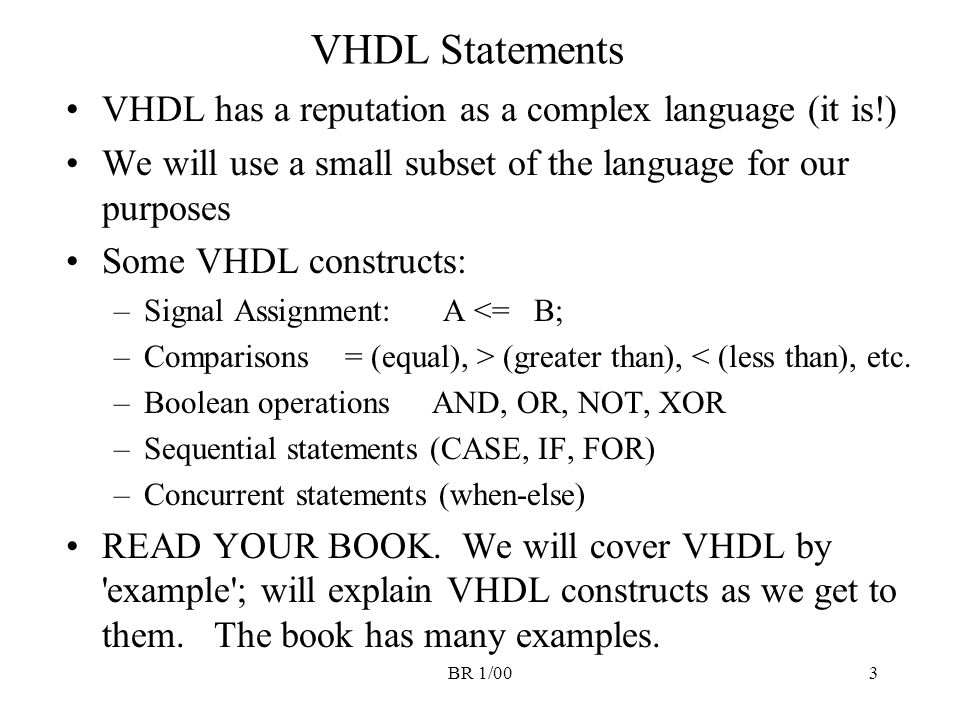 VHDL Statements VHDL has a reputation as a complex language (it is!)