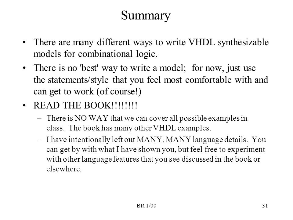 Summary There are many different ways to write VHDL synthesizable models for combinational logic.