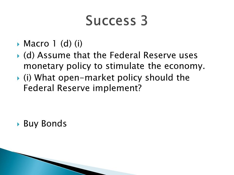 Success 3 Macro 1 (d) (i) (d) Assume that the Federal Reserve uses monetary policy to stimulate the economy.