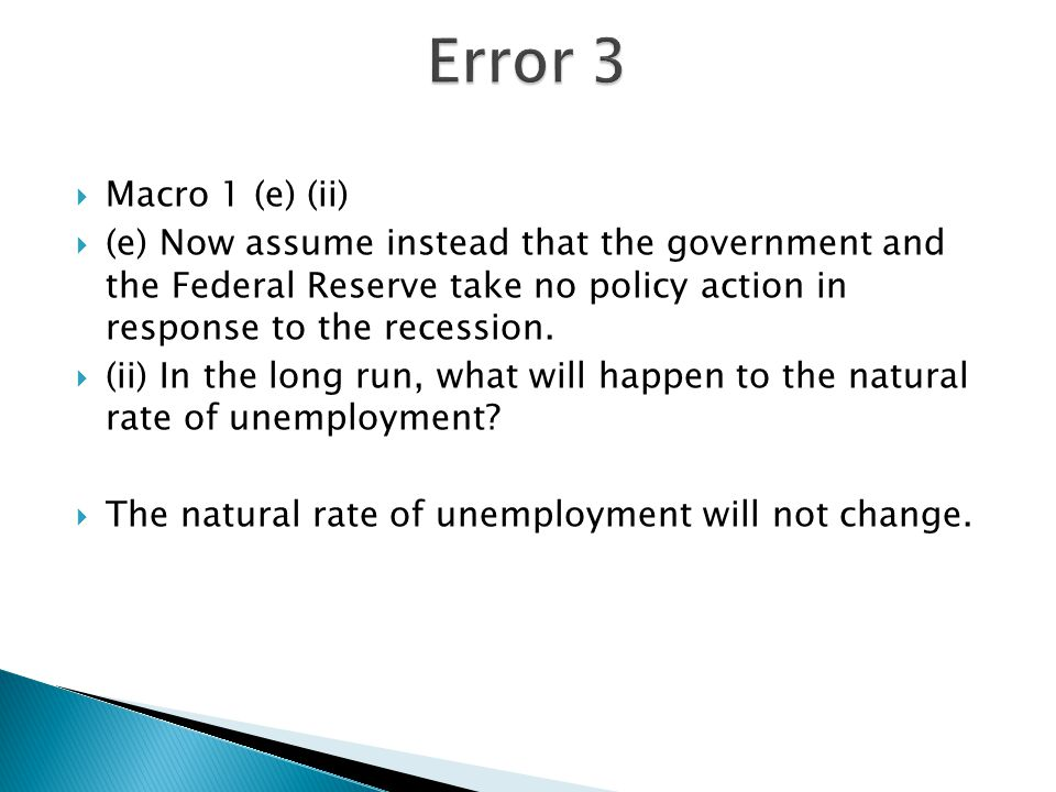 Error 3 Macro 1 (e) (ii) (e) Now assume instead that the government and the Federal Reserve take no policy action in response to the recession.