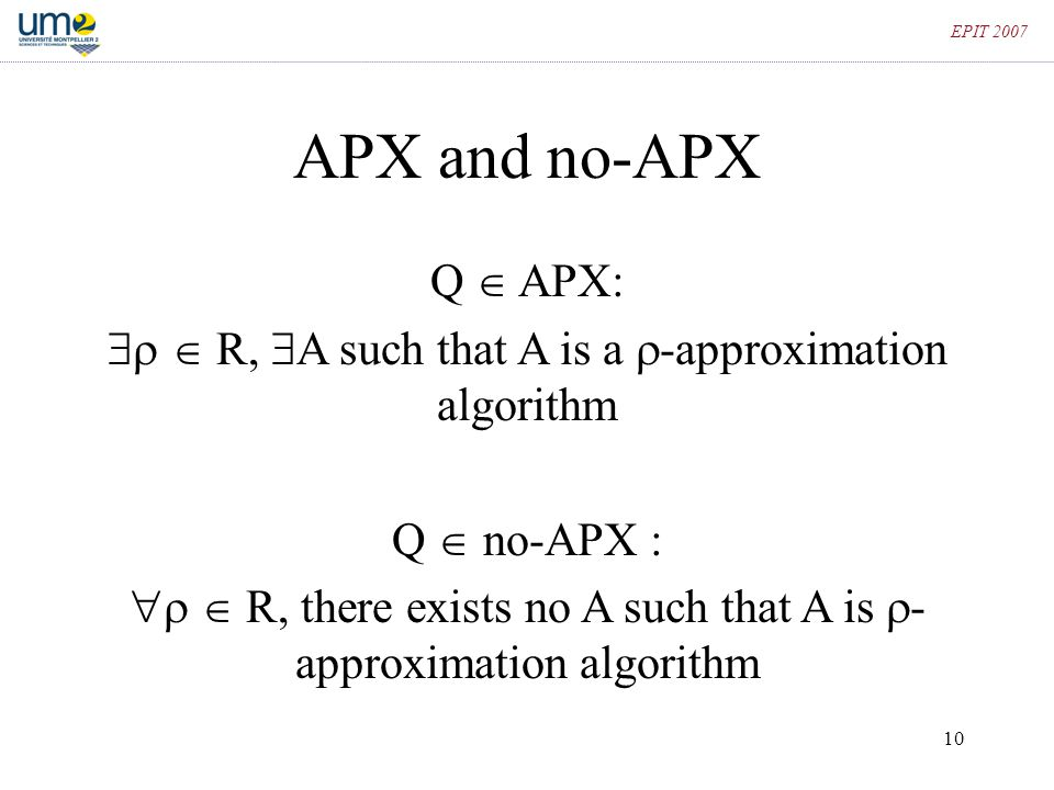 EPIT 2007 APX and no-APX. Q  APX:   R, A such that A is a -approximation algorithm. Q  no-APX :