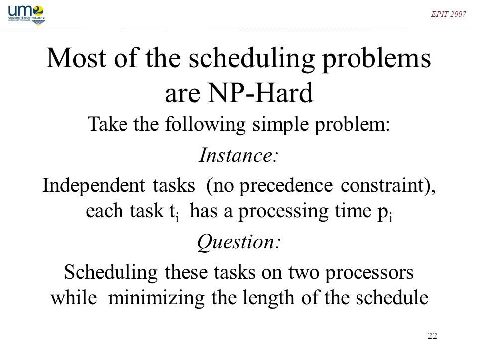 Most of the scheduling problems are NP-Hard