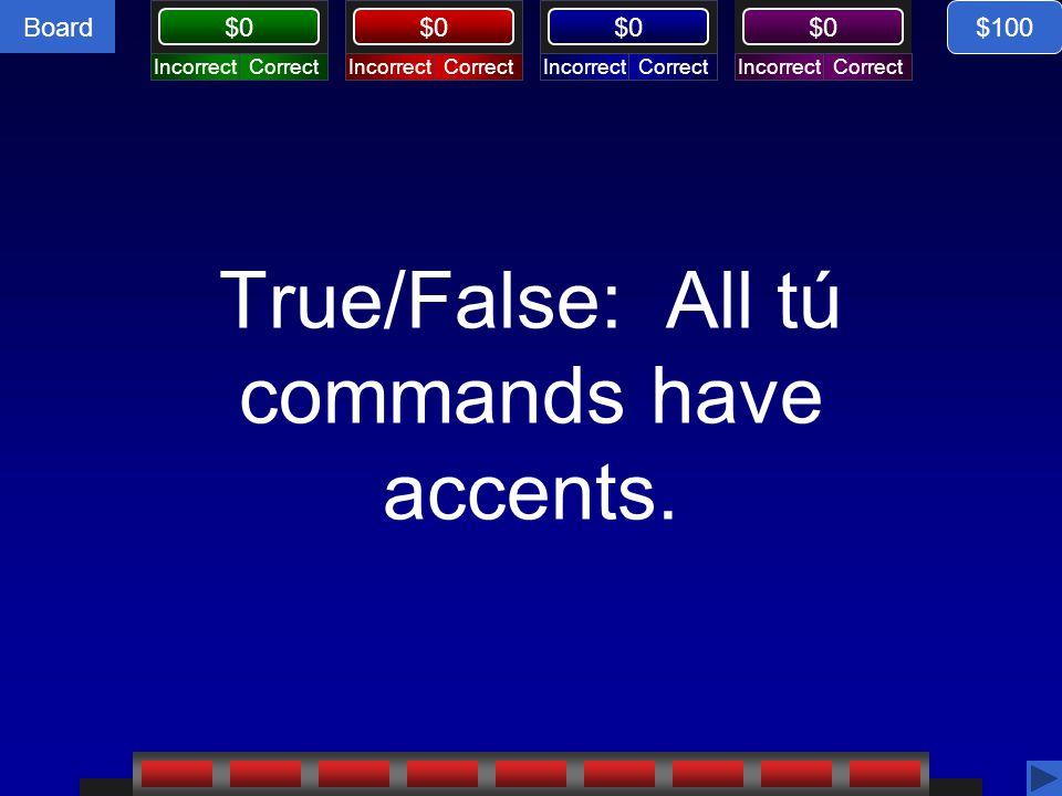 True/False: All tú commands have accents.
