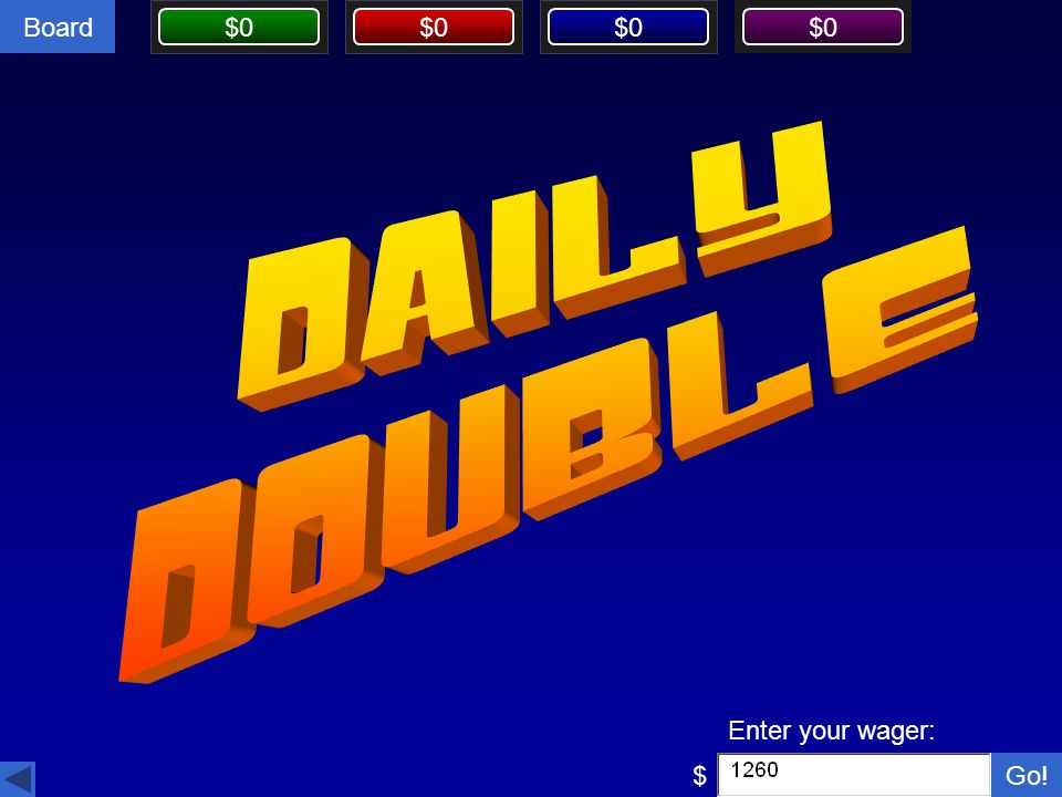 DAILY DOUBLE Enter your wager: $ Go!
