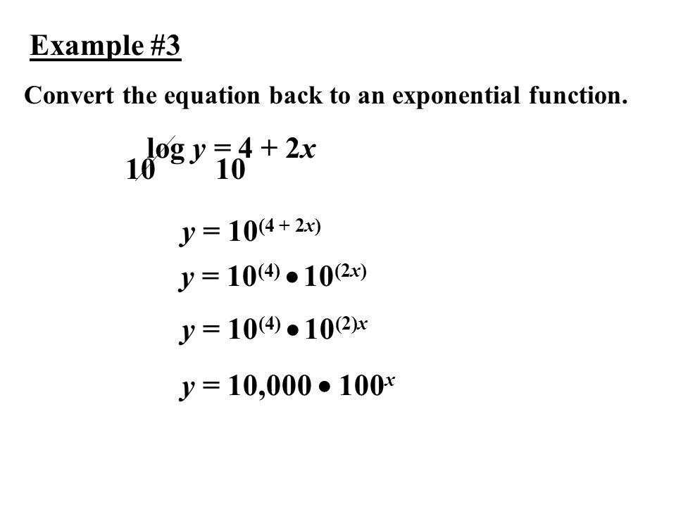 Example #3 log y = 4 + 2x 10 10 y = 10(4 + 2x) y = 10(4)  10(2x)