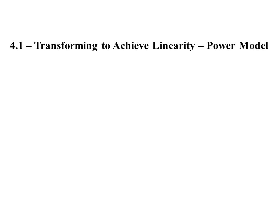 4.1 – Transforming to Achieve Linearity – Power Model
