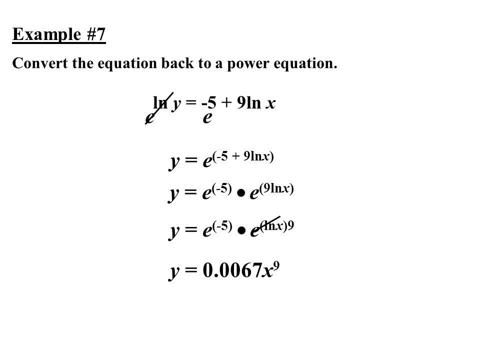 e e y = e(-5 + 9lnx) y = e(-5)  e(9lnx) y = e(-5)  e(lnx)9