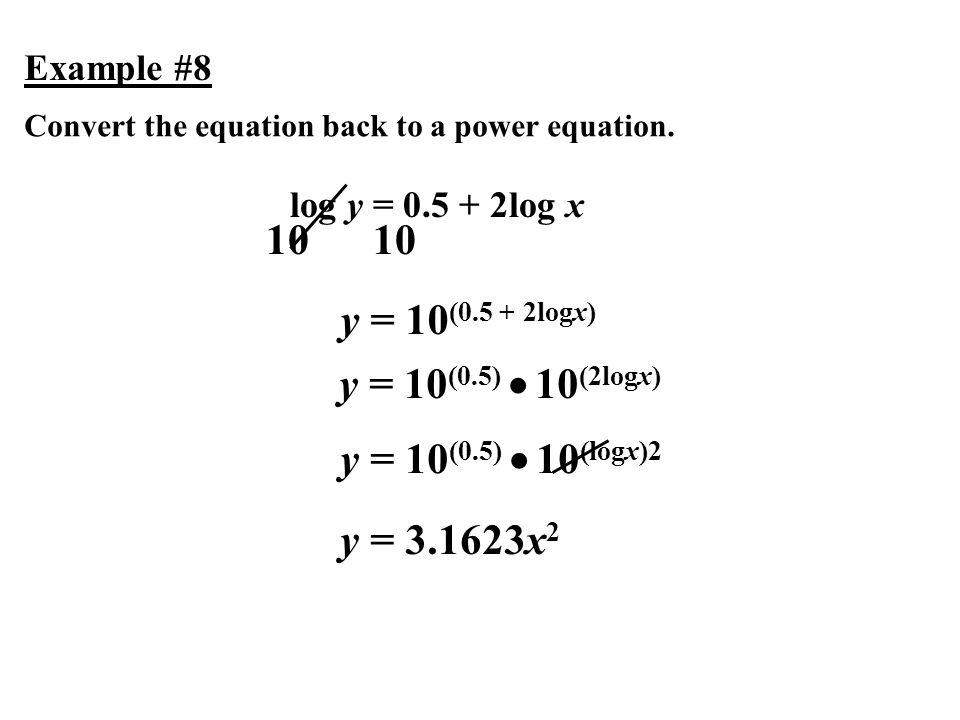 10 10 y = 10(0.5 + 2logx) y = 10(0.5)  10(2logx)