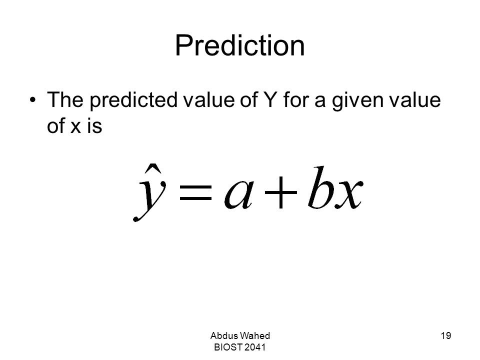 Prediction The predicted value of Y for a given value of x is