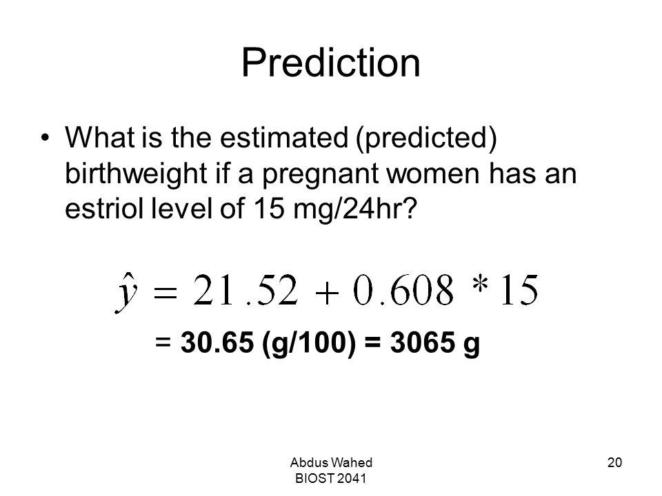 Prediction What is the estimated (predicted) birthweight if a pregnant women has an estriol level of 15 mg/24hr