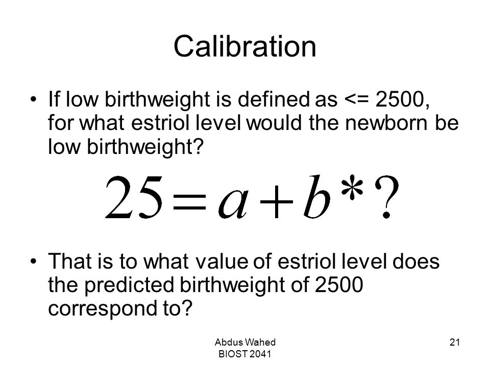 Calibration If low birthweight is defined as <= 2500, for what estriol level would the newborn be low birthweight