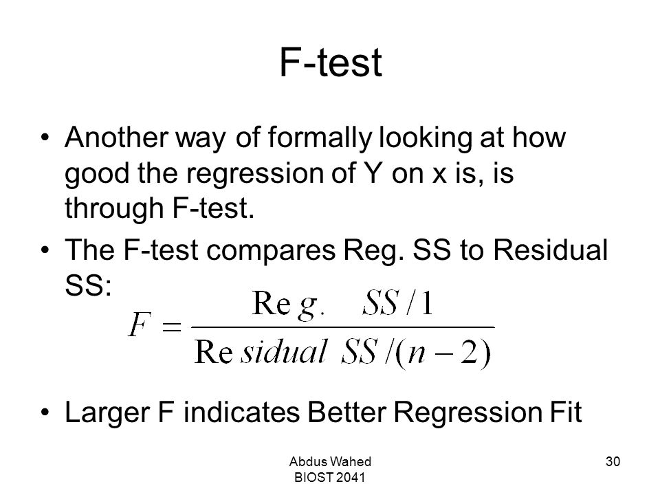 F-test Another way of formally looking at how good the regression of Y on x is, is through F-test. The F-test compares Reg. SS to Residual SS: