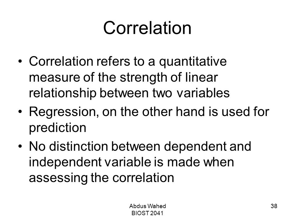 Correlation Correlation refers to a quantitative measure of the strength of linear relationship between two variables.