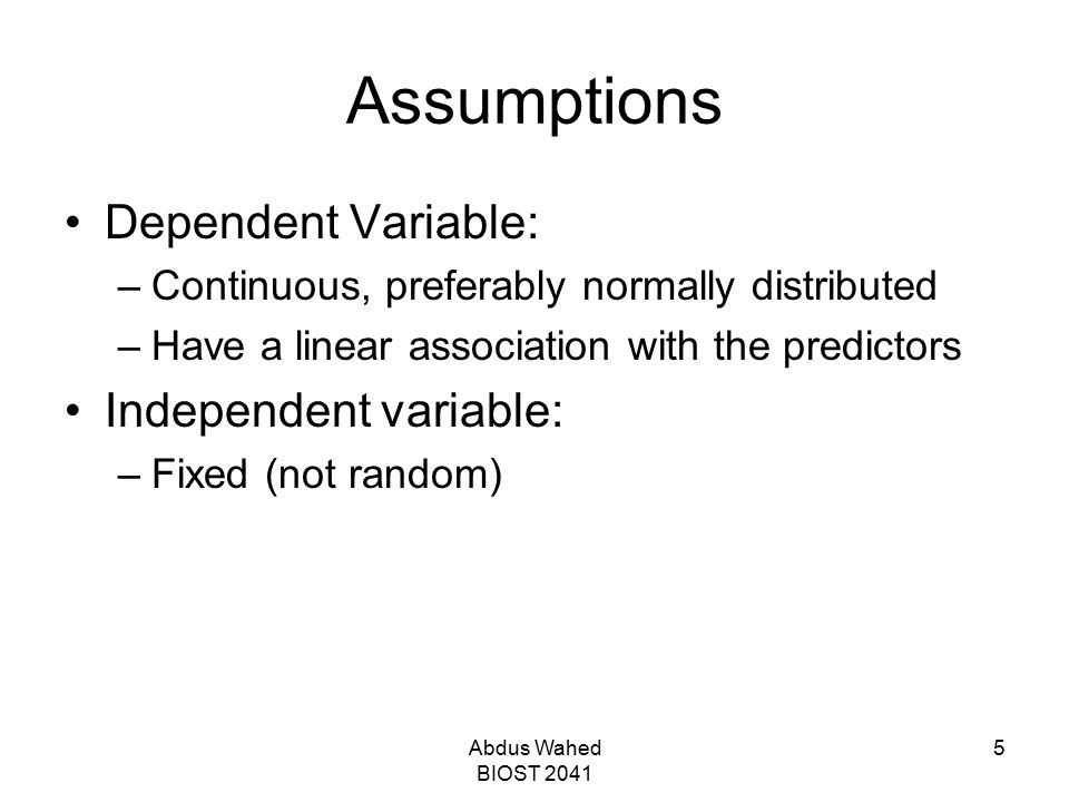 Assumptions Dependent Variable: Independent variable: