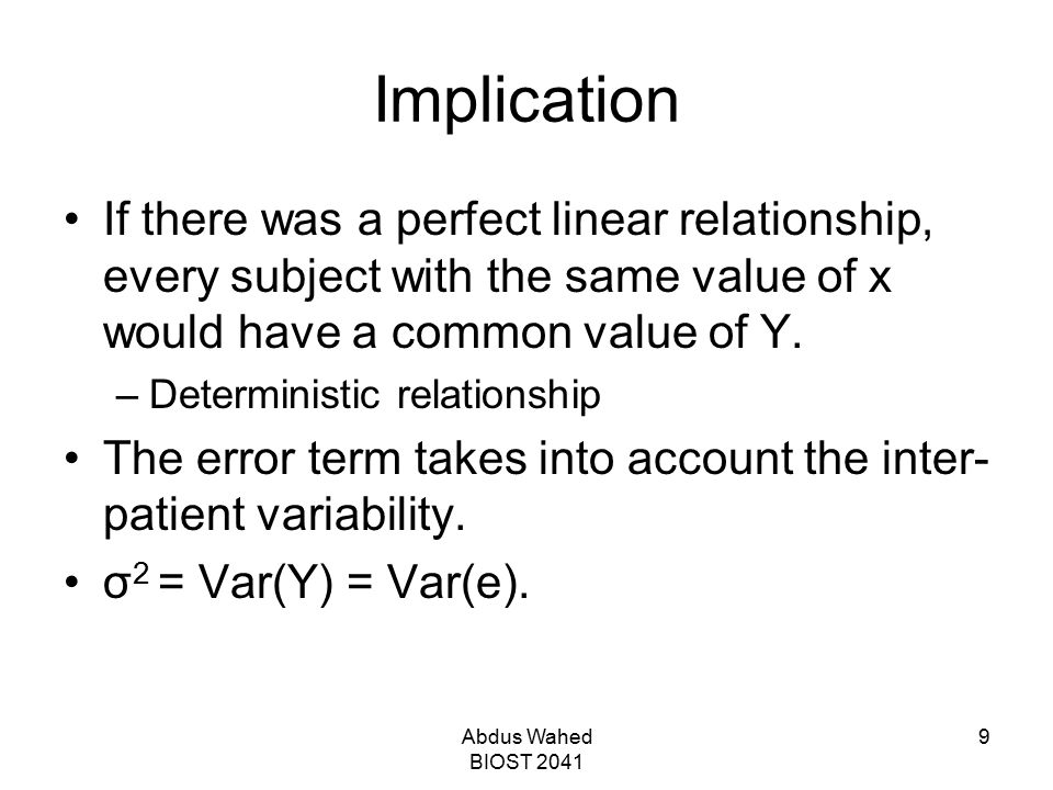 Implication If there was a perfect linear relationship, every subject with the same value of x would have a common value of Y.
