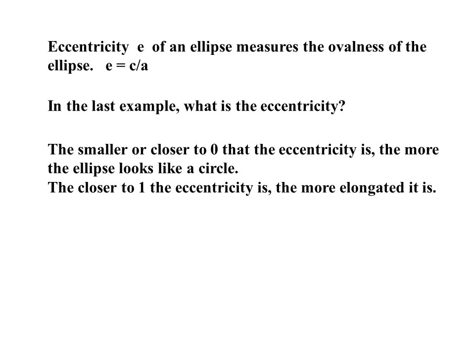 Eccentricity e of an ellipse measures the ovalness of the