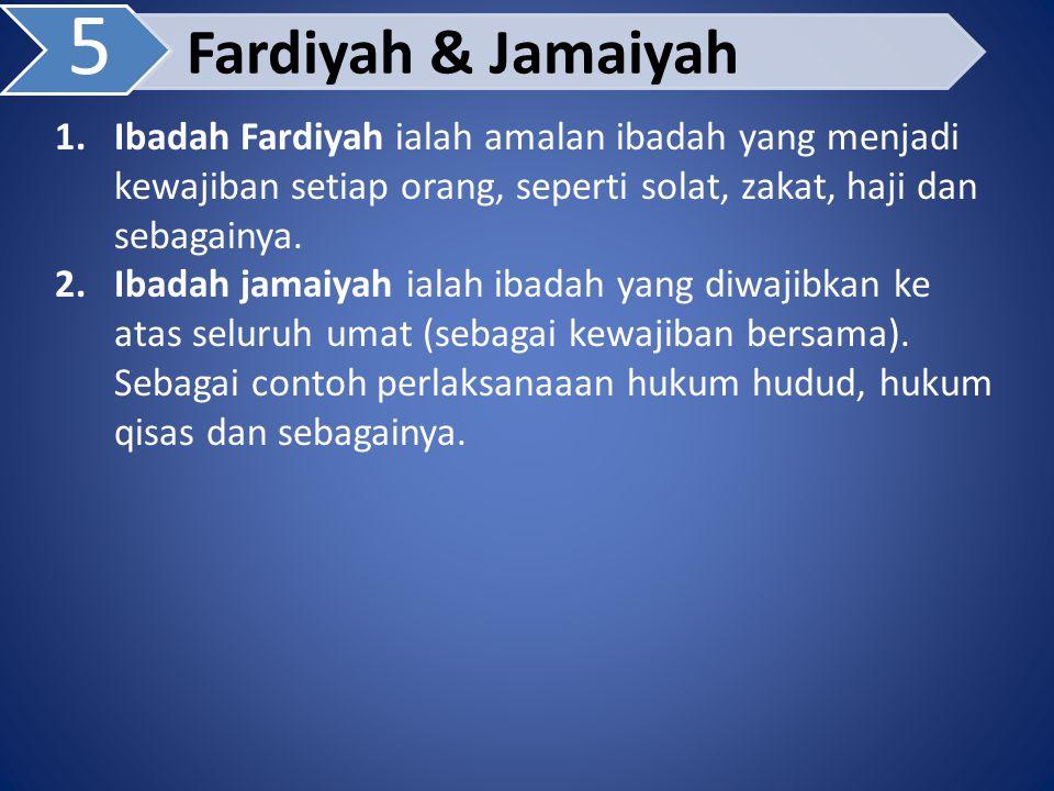 5 Fardiyah & Jamaiyah. Ibadah Fardiyah ialah amalan ibadah yang menjadi kewajiban setiap orang, seperti solat, zakat, haji dan sebagainya.