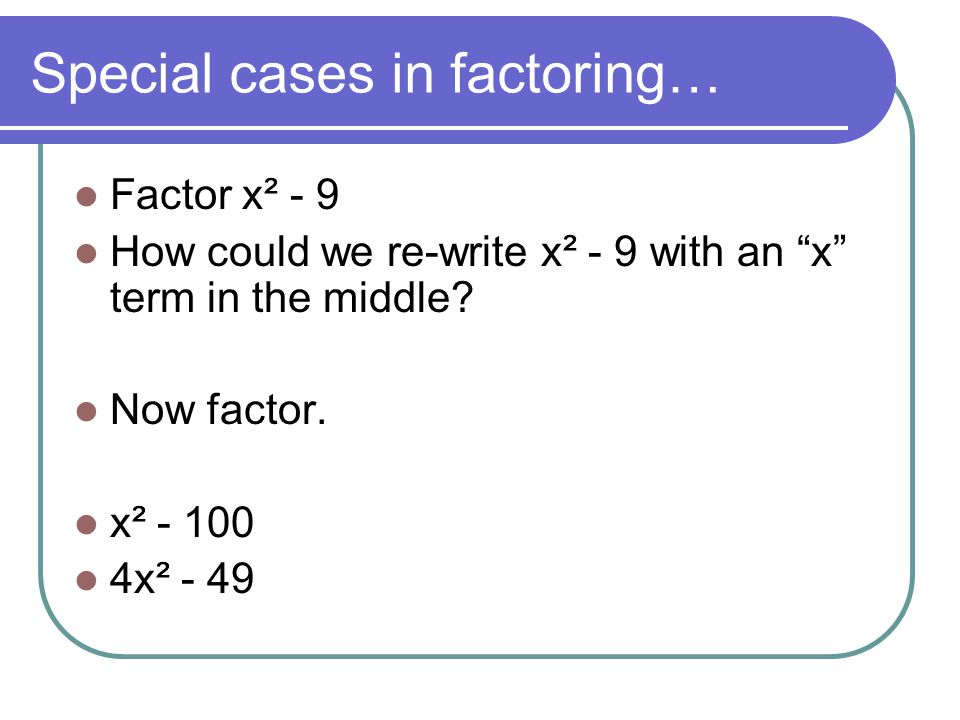 Special cases in factoring…