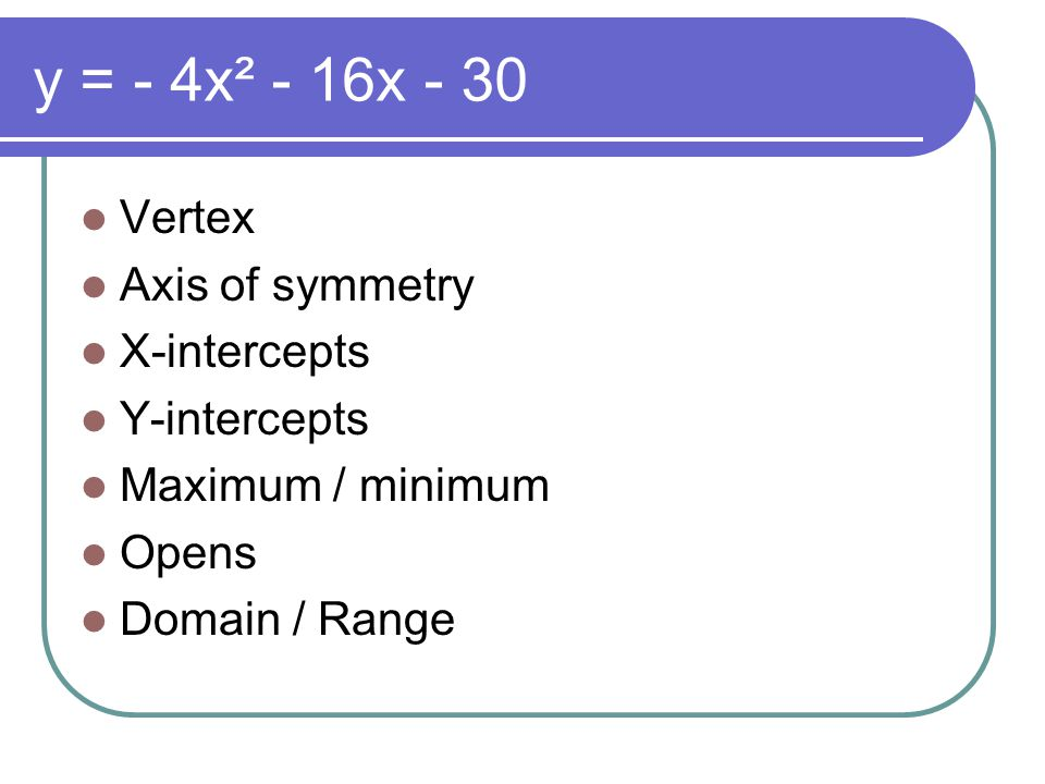 y = - 4x² - 16x - 30 Vertex Axis of symmetry X-intercepts Y-intercepts