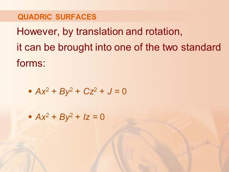 QUADRIC SURFACES However, by translation and rotation, it can be brought into one of the two standard forms: