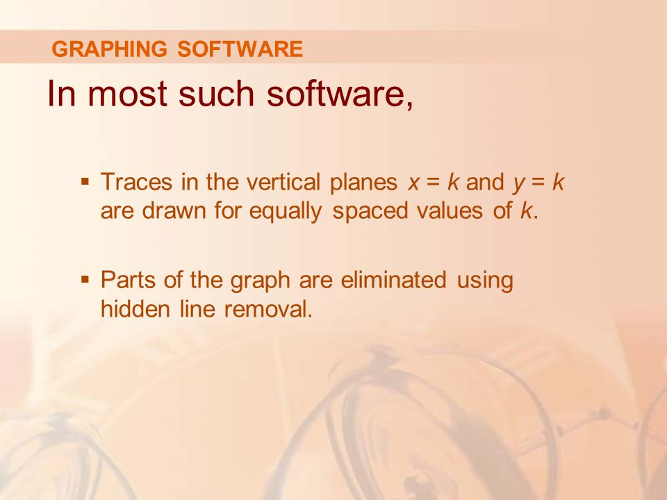 GRAPHING SOFTWARE In most such software, Traces in the vertical planes x = k and y = k are drawn for equally spaced values of k.