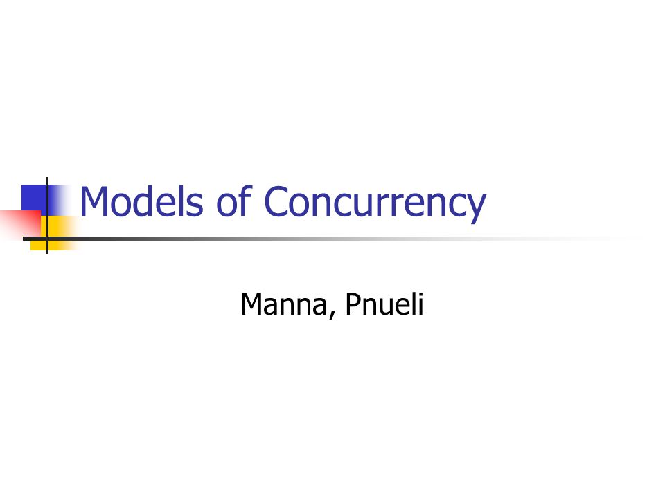 Models of Concurrency Manna, Pnueli