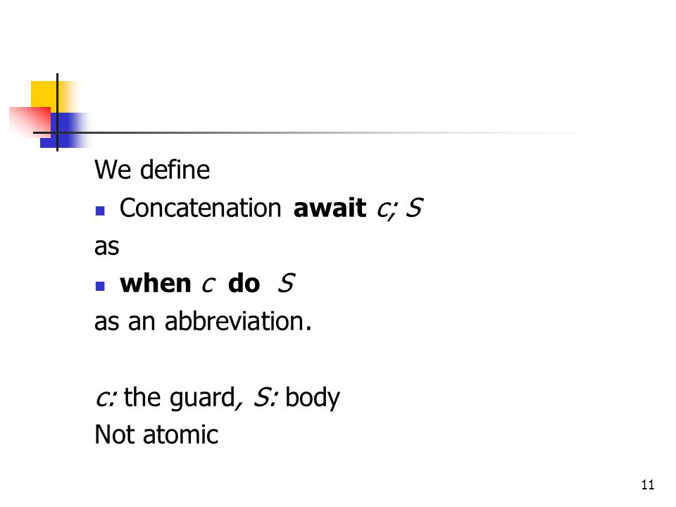 We define Concatenation await c; S. as. when c do S. as an abbreviation. c: the guard, S: body.