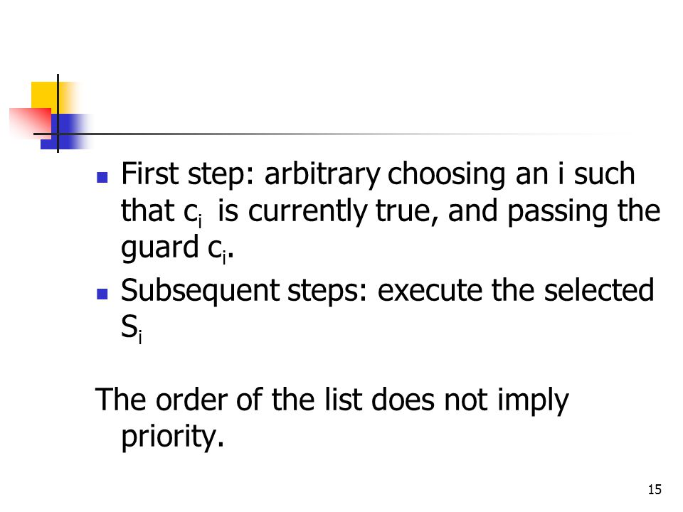 First step: arbitrary choosing an i such that ci is currently true, and passing the guard ci.