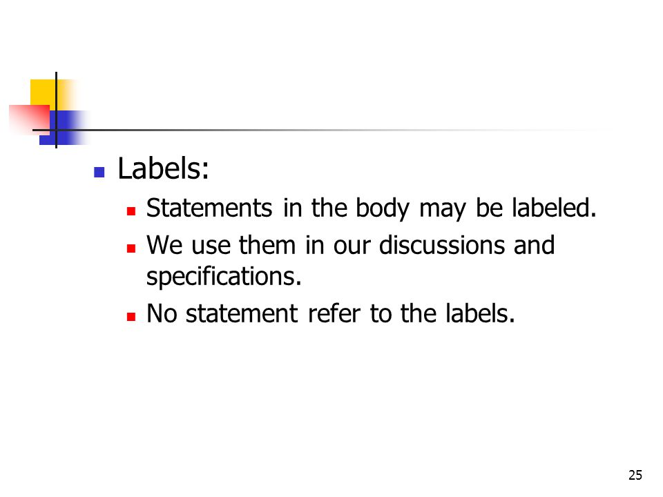 Labels: Statements in the body may be labeled.