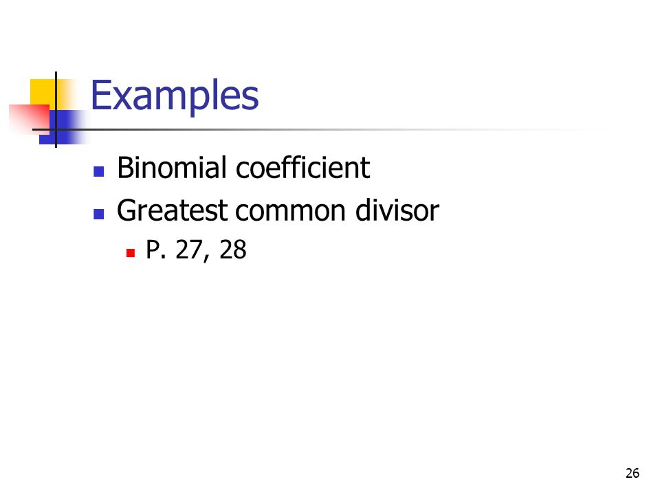 Examples Binomial coefficient Greatest common divisor P. 27, 28