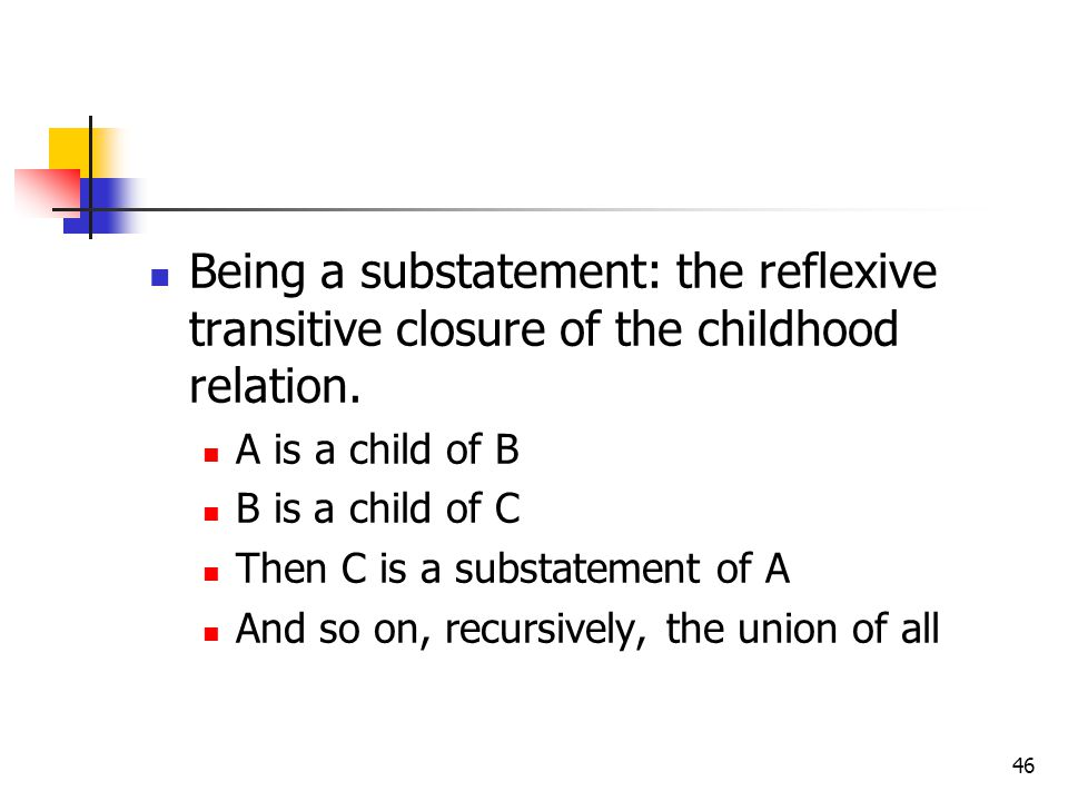 Being a substatement: the reflexive transitive closure of the childhood relation.