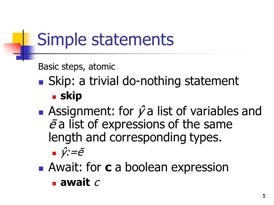 Simple statements Skip: a trivial do-nothing statement
