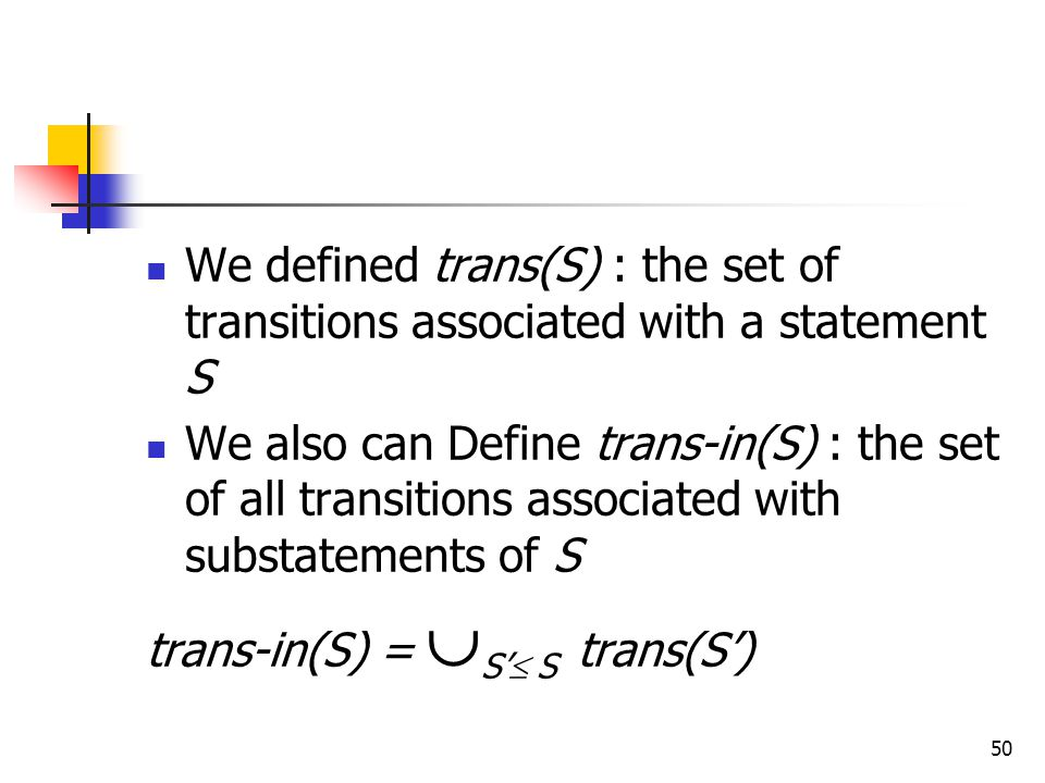 We defined trans(S) : the set of transitions associated with a statement S