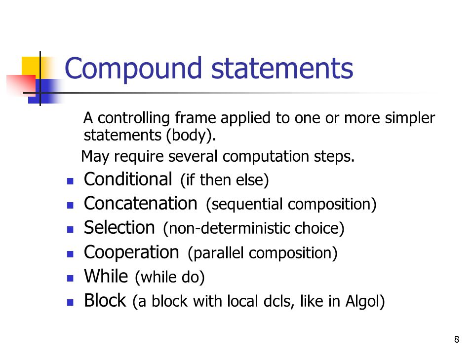 Compound statements A controlling frame applied to one or more simpler statements (body). May require several computation steps.