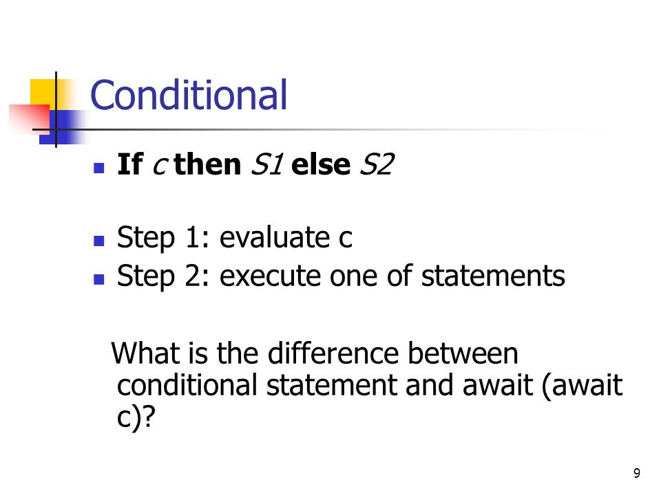 Conditional If c then S1 else S2 Step 1: evaluate c