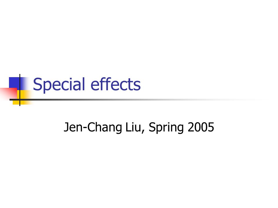 Special effects Jen-Chang Liu, Spring 2005