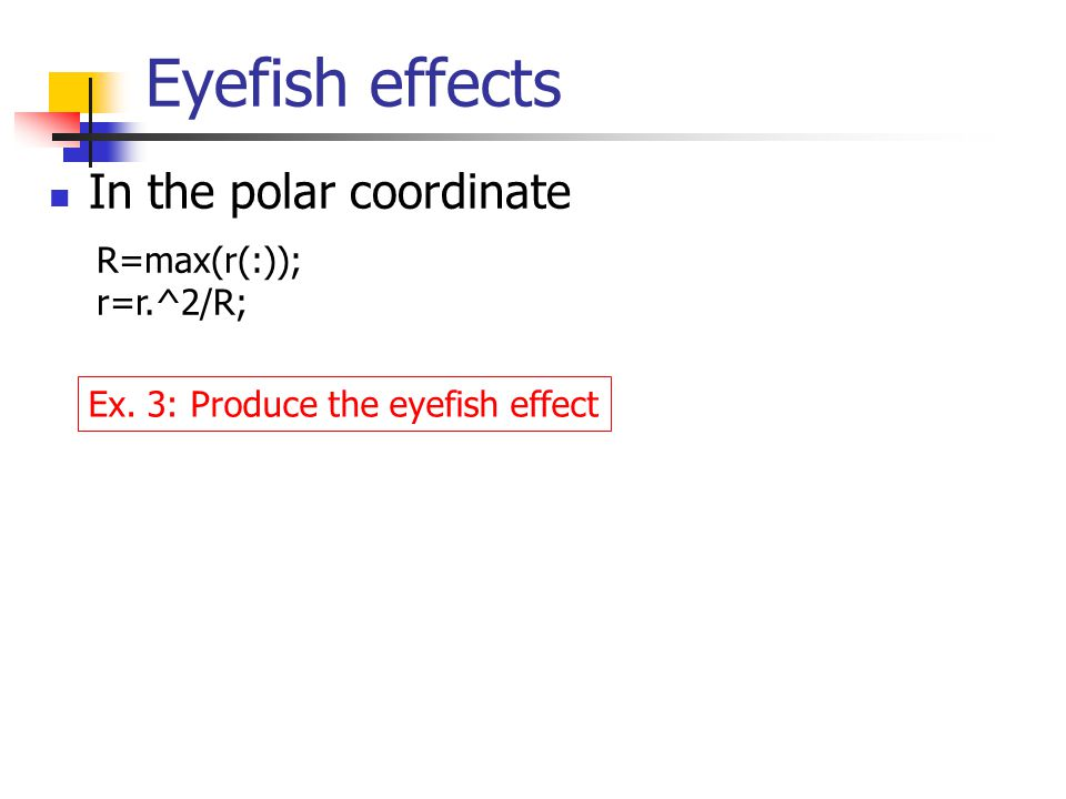 Eyefish effects In the polar coordinate R=max(r(:)); r=r.^2/R;