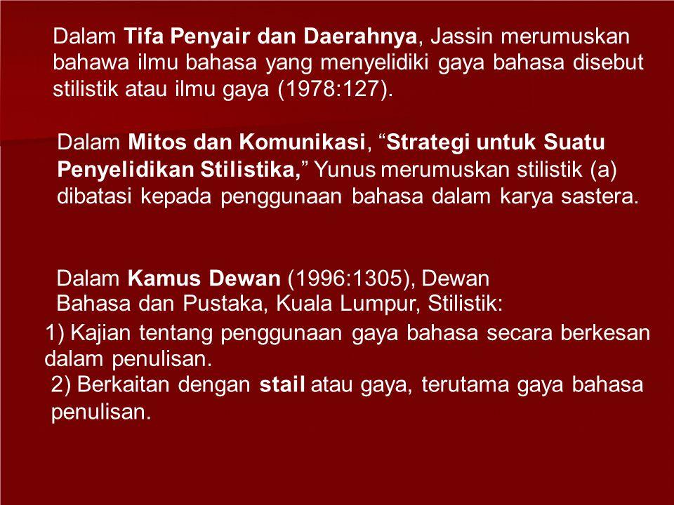Dalam Tifa Penyair dan Daerahnya, Jassin merumuskan bahawa ilmu bahasa yang menyelidiki gaya bahasa disebut stilistik atau ilmu gaya (1978:127).