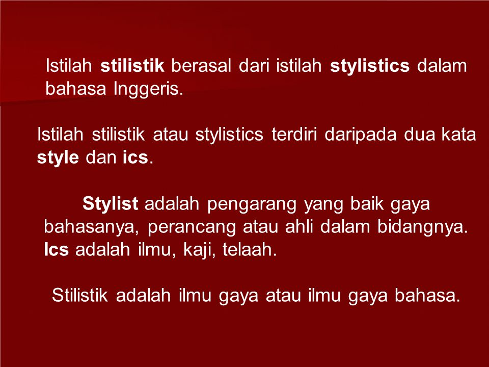 Istilah stilistik berasal dari istilah stylistics dalam bahasa Inggeris.