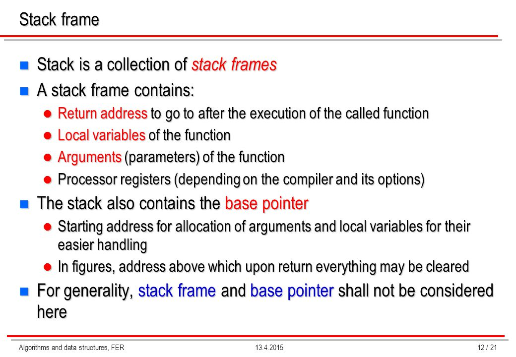 Stack is a collection of stack frames A stack frame contains: