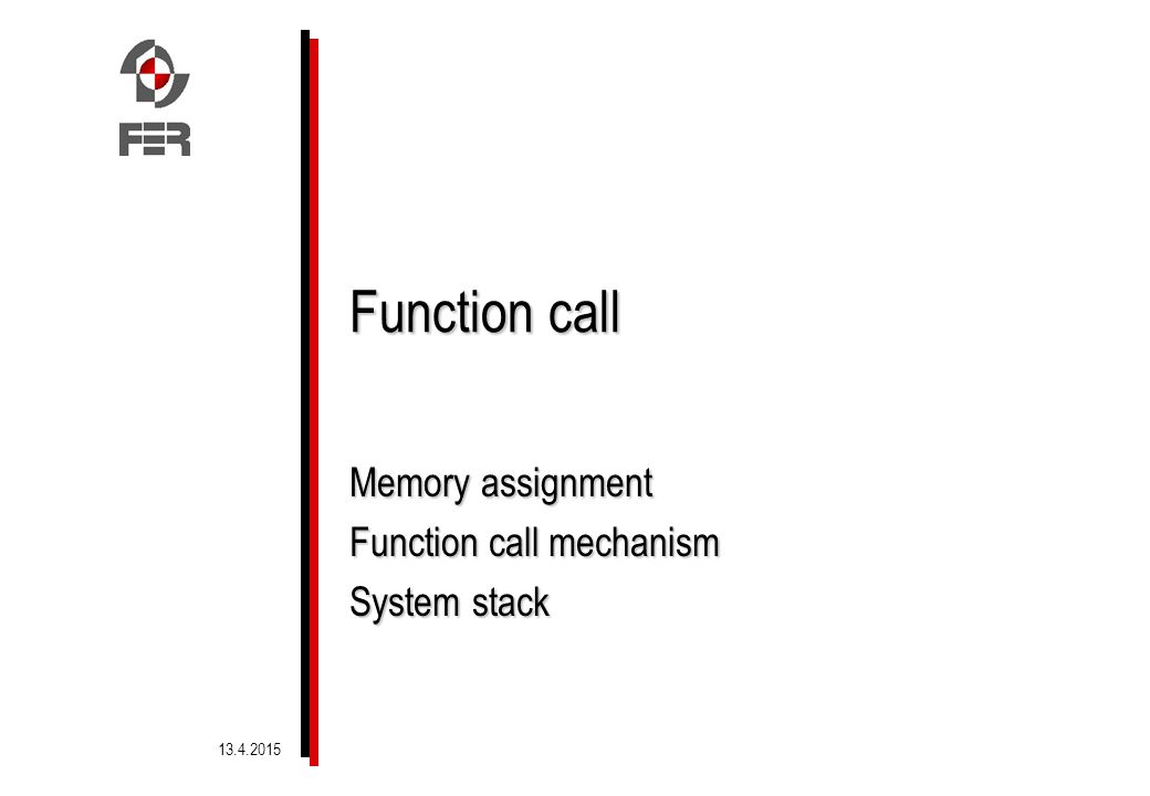 Memory assignment Function call mechanism System stack