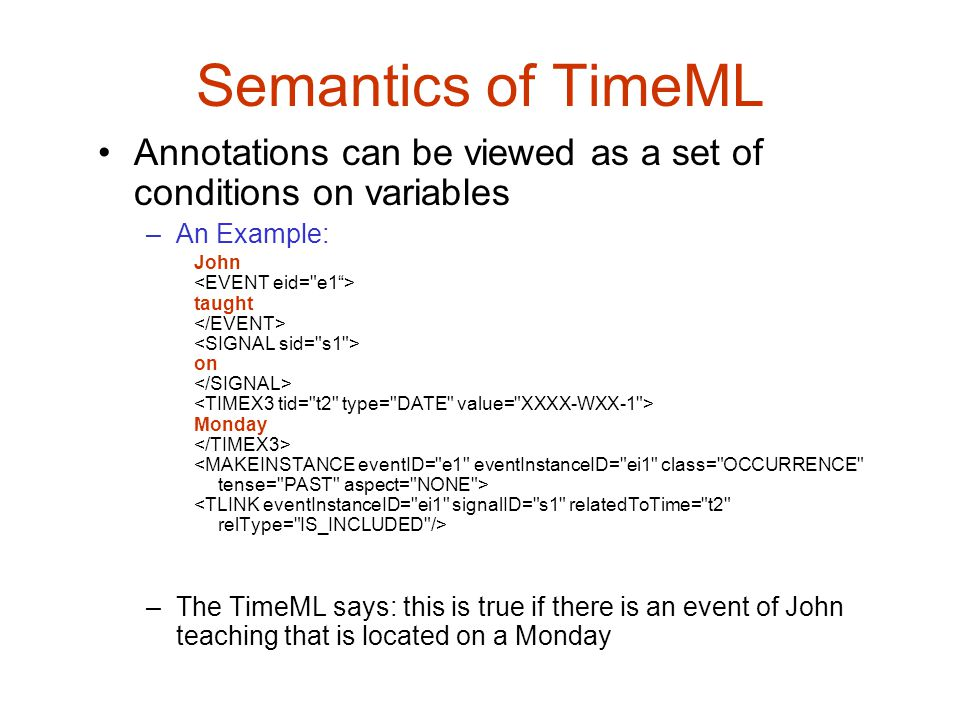Semantics of TimeML Annotations can be viewed as a set of conditions on variables. An Example: John.